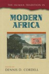 The Human Tradition in Modern Africa - Dennis Cordell, Jose C. Curto, Tovin Falola, Ibrahim Sundiata, Mamadou Diouf, Pamela Scully, Marcia Wright, Issiaka Mandé, Andreas Eckert, Laura Fair, Lidwien Kapteijns, Maryan Muuse Boqor, Cora Ann Presley, Agnès Adjamagbo, Carolyn F. Sargent, Doug Henry