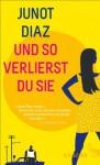 Und so verlierst du sie (German Edition) - Junot Díaz, Eva Kemper