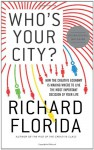 Who's Your City?: How the Creative Economy Is Making Where to Live the Most Important Decision of Your Life - Richard Florida