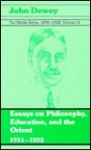 The Middle Works of John Dewey, Volume 13, 1899 - 1924: 1921-1922, Essays on Philosophy, Education, and the Orient - John Dewey, Joanne Boydston, Ralph Ross, Jo Ann Boydston