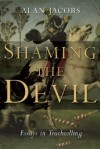 Shaming the Devil: Essays in Truthtelling - Alan Jacobs