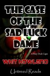 The Case of the Sad Luck Dame - Whit Howland