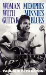 Woman With Guitar: Memphis Minnie's Blues - Paul Gordon, Beth Garon