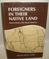 Foreigners in Their Native Land: Historical Roots of the Mexican Americans - David J. Weber