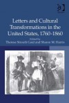 Letters and Cultural Transformations in the United States, 1760-1860 - Theresa Strouth Gaul, Sharon M. Harris