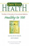 Healthy to 100: Aging with Vigor and Grace (Own Your Health) - Alexa Fleckenstein, Roanne Weisman
