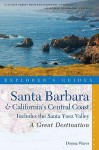 Explorer's Guide Santa Barbara & California's Central Coast: A Great Destination: Includes the Santa Ynez Valley - Donna Wares