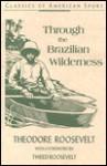 Through the Brazilian Wilderness - Theodore Roosevelt