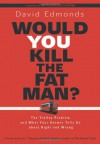 Would You Kill the Fat Man?: The Trolley Problem and What Your Answer Tells Us about Right and Wrong - David Edmonds
