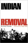 Indian Removal: The Emigration of the Five Civilized Tribes of Indians - Grant Foreman, Angie Debo