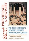 Secret Providence & Newport: The Unique Guidebook to Providence & Newport's Hidden Sites, Sounds & Tastes - Barbara Radcliffe Rogers, Juliette Rogers