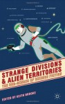 Strange Divisions and Alien Territories: The Sub-Genres of Science Fiction - Keith Brooke