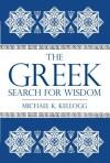 The Greek Search for Wisdom - Michael K. Kellogg