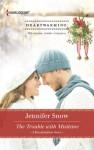 The Trouble With Mistletoe - Jennifer Snow