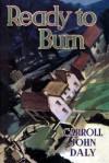 Ready to Burn - Carroll John Daly