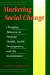 Marketing Social Change: Changing Behavior to Promote Health, Social Development, and the Environment - Alan R. Andreasen
