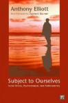Subject to Ourselves - Anthony Elliott