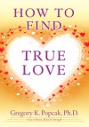 How to Find True Love - Gregory K. Popcak