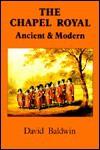 The Chapel Royal: Ancient And Modern - David Baldwin