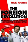 The Foreign Revolution: How Overseas Footballers Changed the English Game - Nick Harris