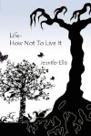 Life-How Not to Live It - Jennifer Ellis