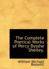 The Complete Poetical Works of Percy Bysshe Shelley. - William Michael Rossetti