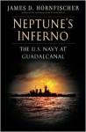 Neptune's Inferno: The U.S. Navy at Guadalcanal - James D. Hornfischer