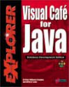 Visual Cafe for Java Explorer: Maximize Your Object-Oriented Programming Skills to Create Database Applets and Applications Using Java [With a CDROM F - Ed Tittel