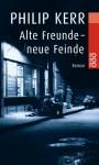 Alte Freunde, Neue Feinde - Philip Kerr, Hans J. Schütz