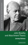 John Bowlby and Attachment Theory - Jeremy Holmes