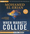 When Markets Collide: Investment Strategies for the Age of Global Economic Change - Mohamed El-Erian