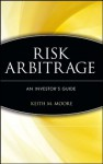 Risk Arbitrage: An Investor's Guide - Keith M. Moore, Patrick Moore