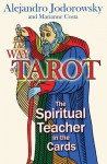 The Way of Tarot: The Spiritual Teacher in the Cards - Alejandro Jodorowsky, Marianne Costa