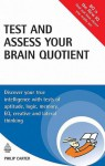 Test and Assess Your Brain Quotient: Discover Your True Intelligence with Tests of Aptitude, Logic, Memory, EQ, Creative and Lateral Thinking - Philip J. Carter