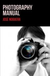 Photography Manual - José Noguera, Daniel Solsona, Andrea Smith