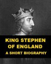 King Stephen of England - A Short Biography - Kate Norgate