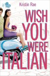 Wish You Were Italian: An If Only novel - Kristin Rae