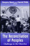 The Reconciliation of Peoples: Challenge to the Churches - Gregory Baum