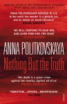 Nothing But the Truth: Selected Dispatches - Anna Politkovskaya, Arch Tait