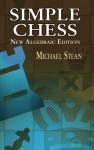 Simple Chess: New Algebraic Edition - Michael Stean, Fred Wilson