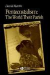 Pentecostalism: The World Their Parish - David Martin
