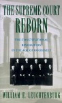 The Supreme Court Reborn: The Constitutional Revolution in the Age of Roosevelt - William E. Leuchtenburg, Leuchtenburg, William E. Leuchtenburg, William E.