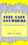 Feel Safe Anywhere: You Can Be Your Own Bodyguard - John Moore
