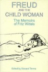 Freud and the Child Woman: The Memoirs of Fritz Wittels - Fritz Wittels, Edward Timms
