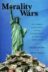 Morality Wars: How Empires, the Born-Again, and the Politically Correct Do Evil in the Name of Good - Charles Derber, Yale R. Magrass