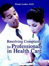 Resolving Complaints for Professionals in Health Care - Wendy Leebov