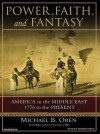 Power, Faith, and Fantasy: America in the Middle East, 1776 to the Present - Michael B. Oren, Norman Dietz