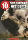 The 10 Most Disastrous Accidents - Frederick Koh, Jeffrey Wilhelm
