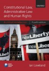 Constitutional Law, Administrative Law And Human Rights: A Critical Introduction - Ian Loveland