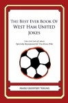 The Best Ever Book of West Ham United Jokes: Lots and Lots of Jokes Specially Repurposed for You-Know-Who - Mark Geoffrey Young